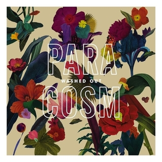 Washed Out- Paracosm